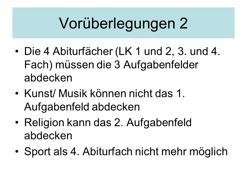 Vorüberlegungen 2 Die 4 Abiturfächer (LK 1 und 2, 3. und 4. Fach) müssen die 3 Aufgabenfelder abdecken.