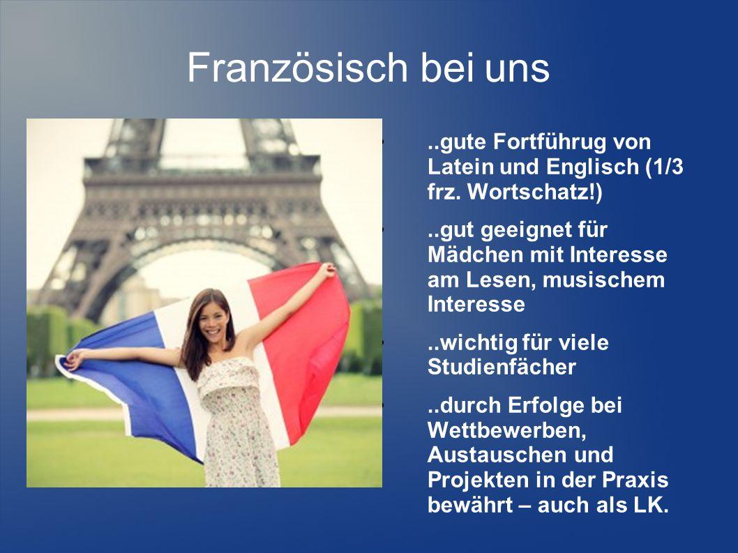 Französisch bei uns ..gute Fortführug von Latein und Englisch (1/3 frz. Wortschatz!)