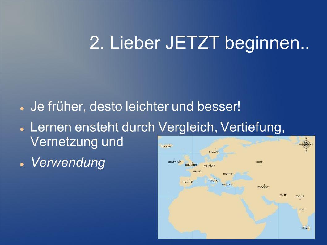 2. Lieber JETZT beginnen.. Je früher, desto leichter und besser!