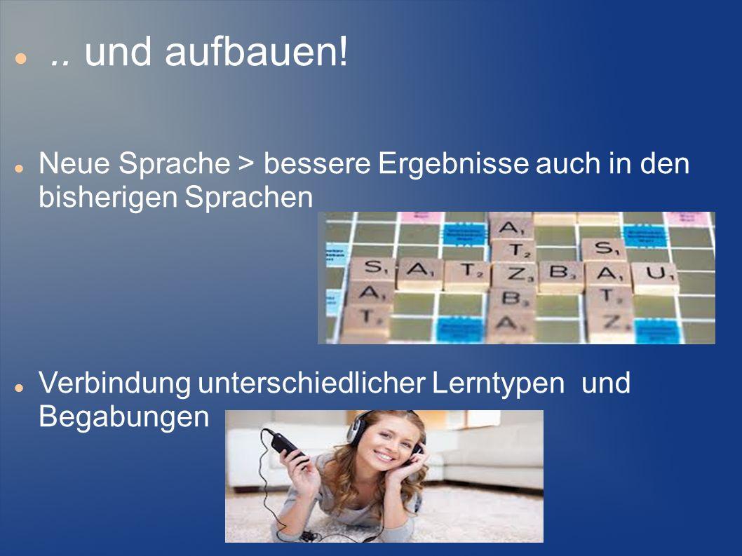 ..und aufbauen!Neue Sprache > bessere Ergebnisse auch in den bisherigen Sprachen.