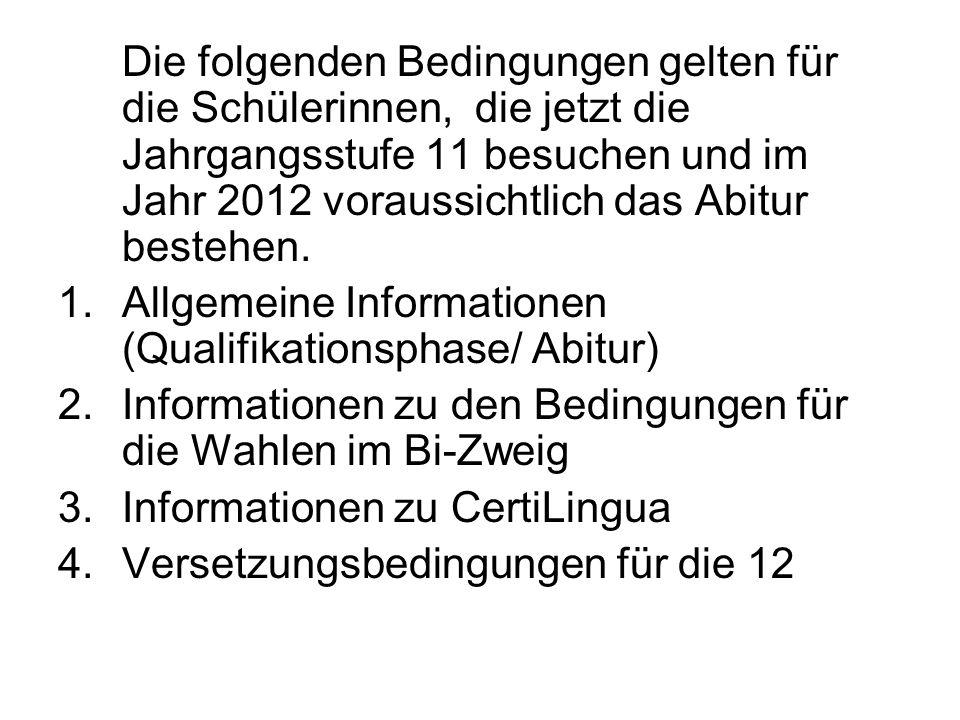 Die folgenden Bedingungen gelten für die Schülerinnen, die jetzt die Jahrgangsstufe 11 besuchen und im Jahr 2012 voraussichtlich das Abitur bestehen.