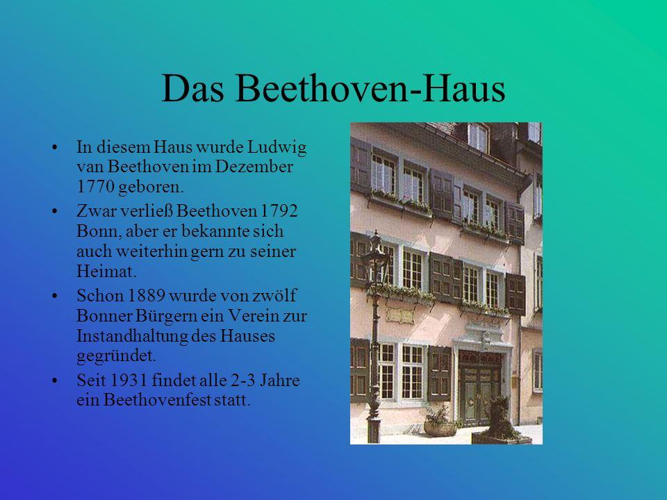 Das Beethoven-Haus In diesem Haus wurde Ludwig van Beethoven im Dezember 1770 geboren.