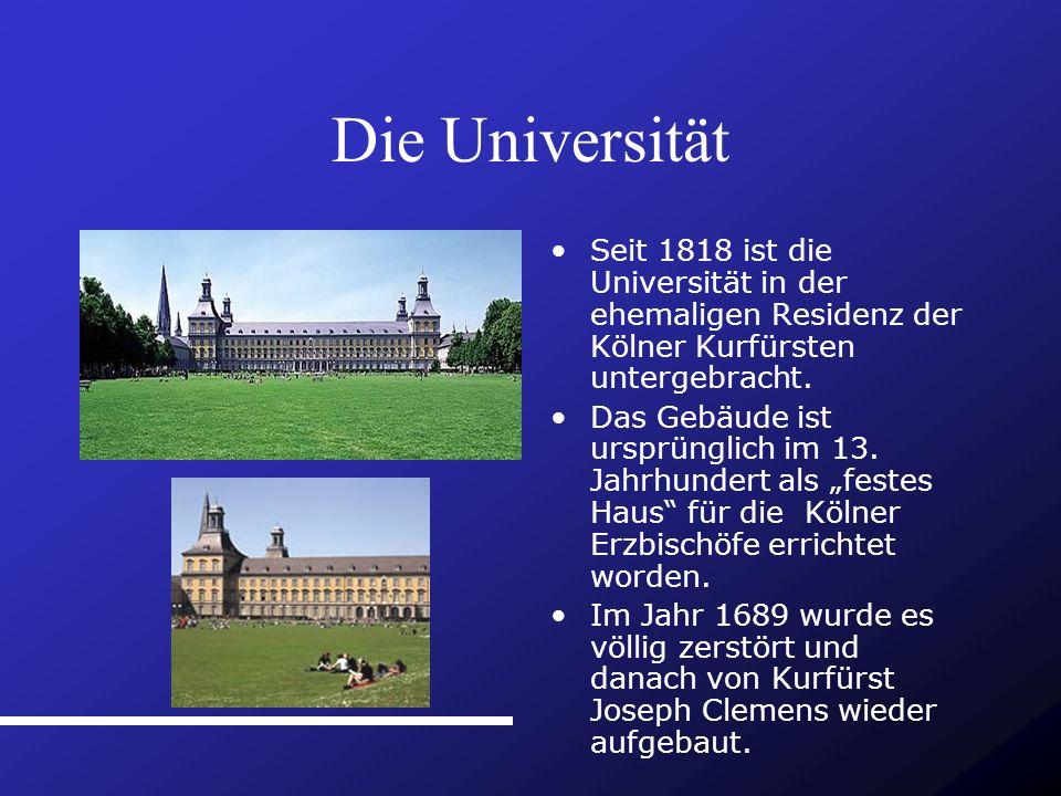 Die Universität Seit 1818 ist die Universität in der ehemaligen Residenz der Kölner Kurfürsten untergebracht.