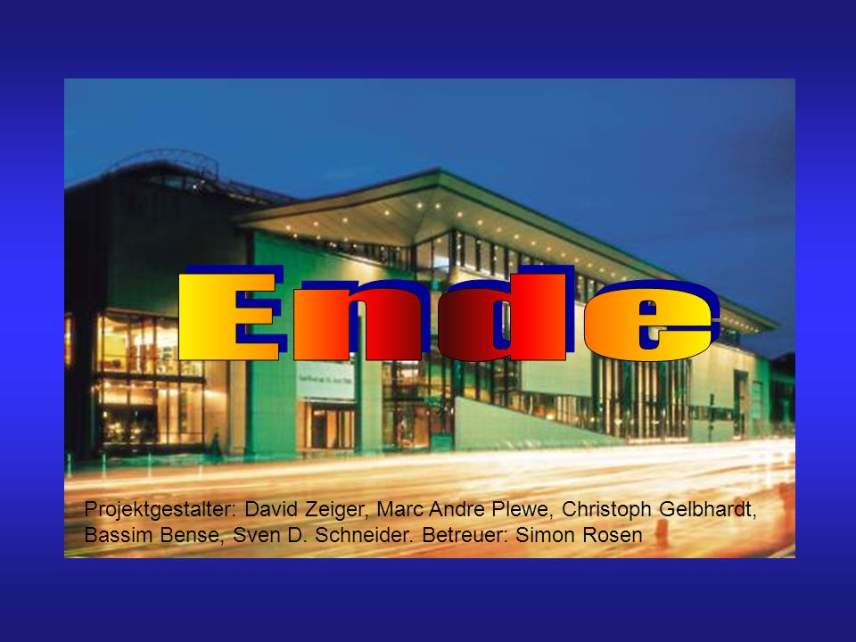 EndeProjektgestalter: David Zeiger, Marc Andre Plewe, Christoph Gelbhardt, Bassim Bense, Sven D.