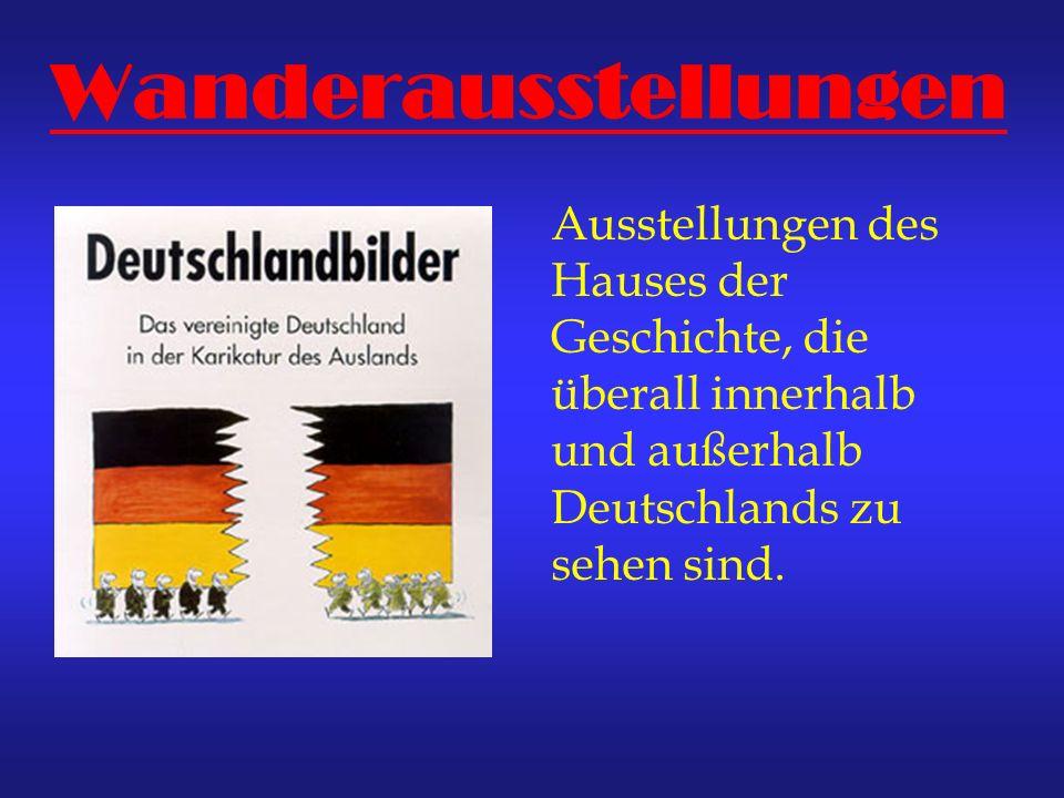 WanderausstellungenAusstellungen des Hauses der Geschichte, die überall innerhalb und außerhalb Deutschlands zu sehen sind.