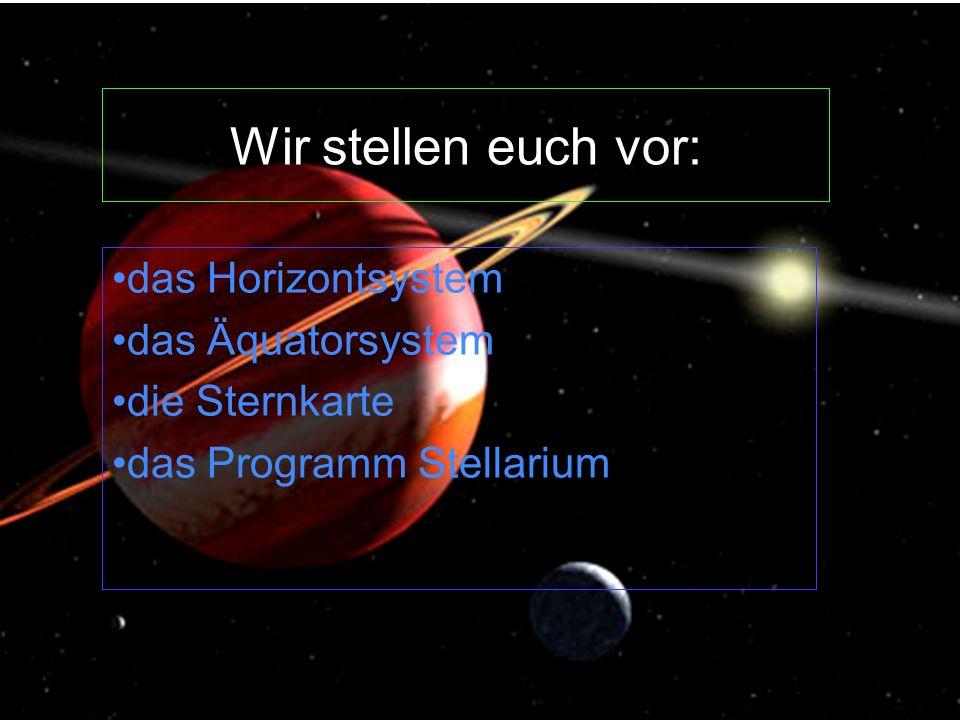 Wir stellen euch vor: das Horizontsystem das Äquatorsystem