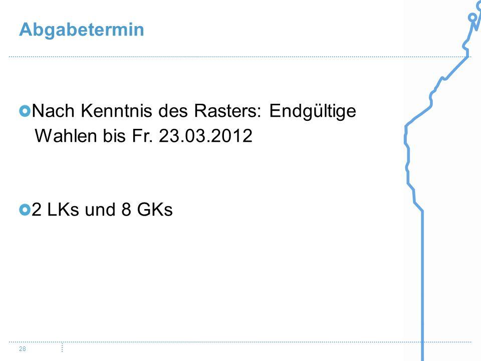 Abgabetermin Nach Kenntnis des Rasters: Endgültige Wahlen bis Fr. 23.03.2012 2 LKs und 8 GKs
