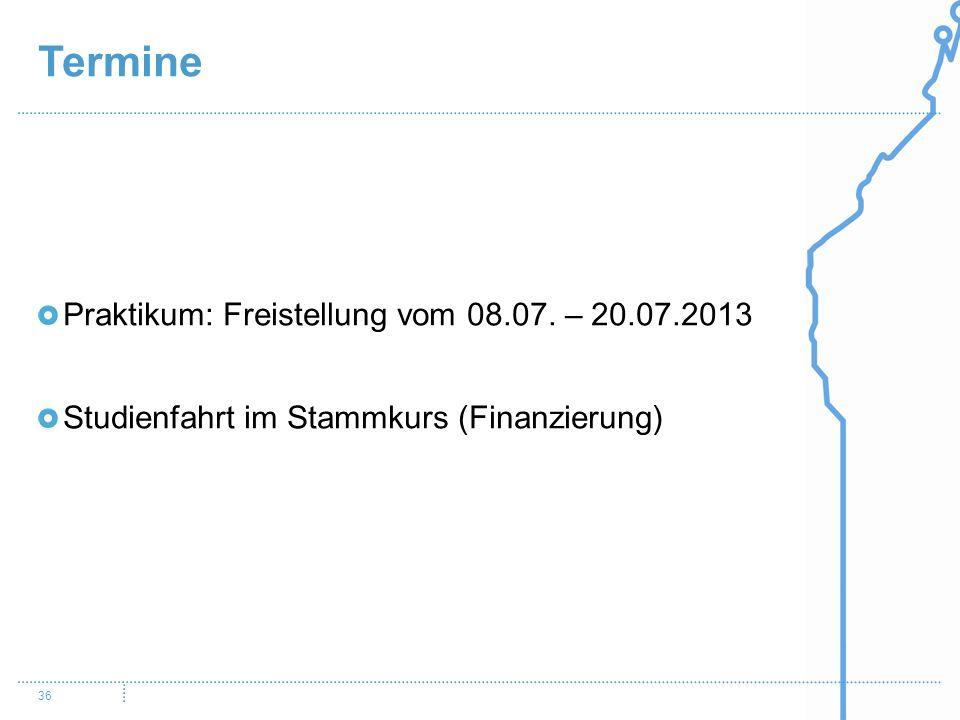 Termine Praktikum: Freistellung vom 08.07. – 20.07.2013