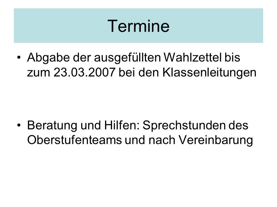 Termine Abgabe der ausgefüllten Wahlzettel bis zum 23.03.2007 bei den Klassenleitungen.