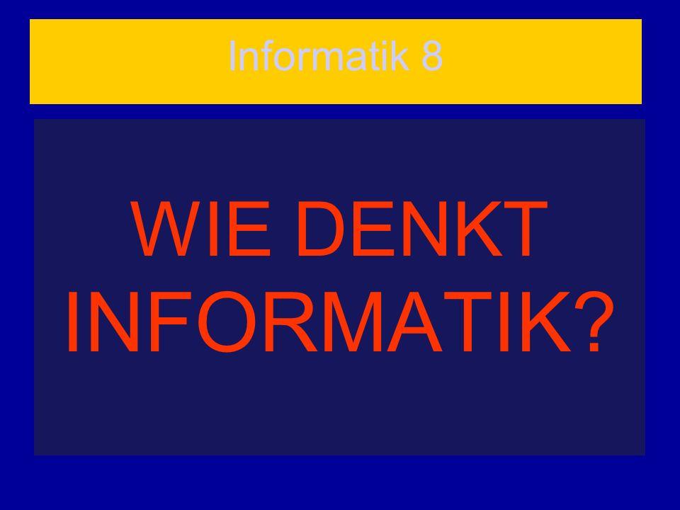 Informatik 8 WIE DENKT INFORMATIK