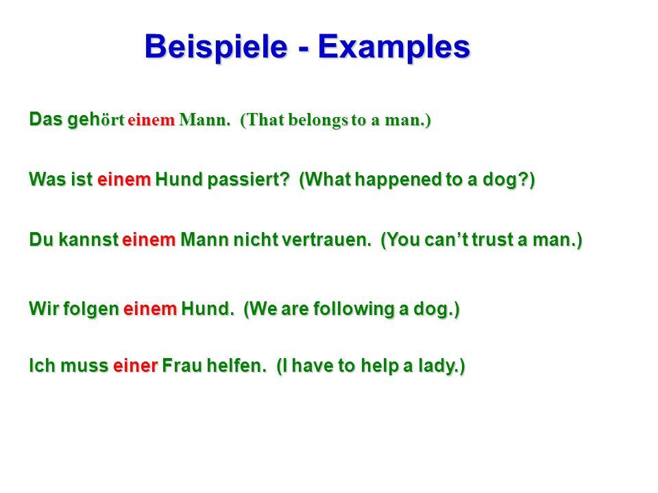 Beispiele - Examples Das gehört einem Mann. (That belongs to a man.)