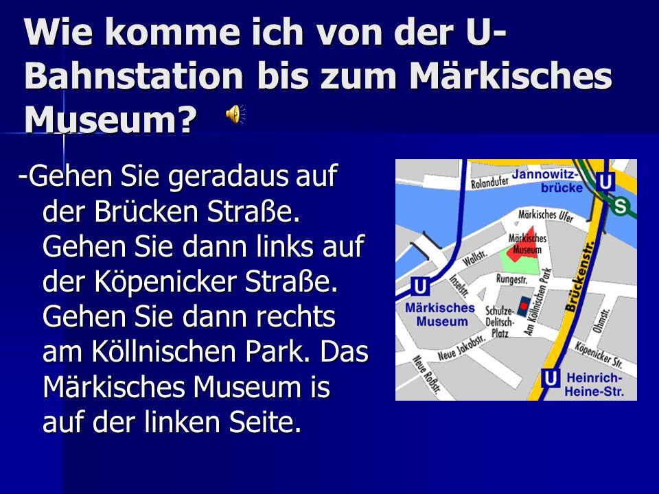 Wie komme ich von der U-Bahnstation bis zum Märkisches Museum