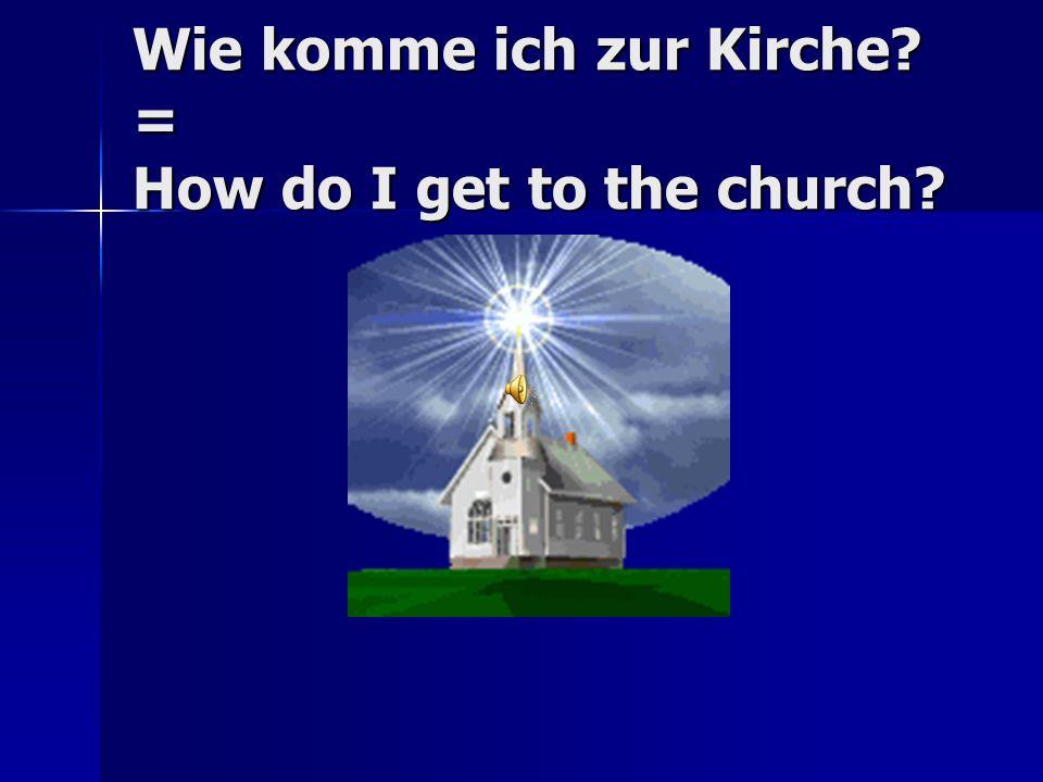 Wie komme ich zur Kirche = How do I get to the church