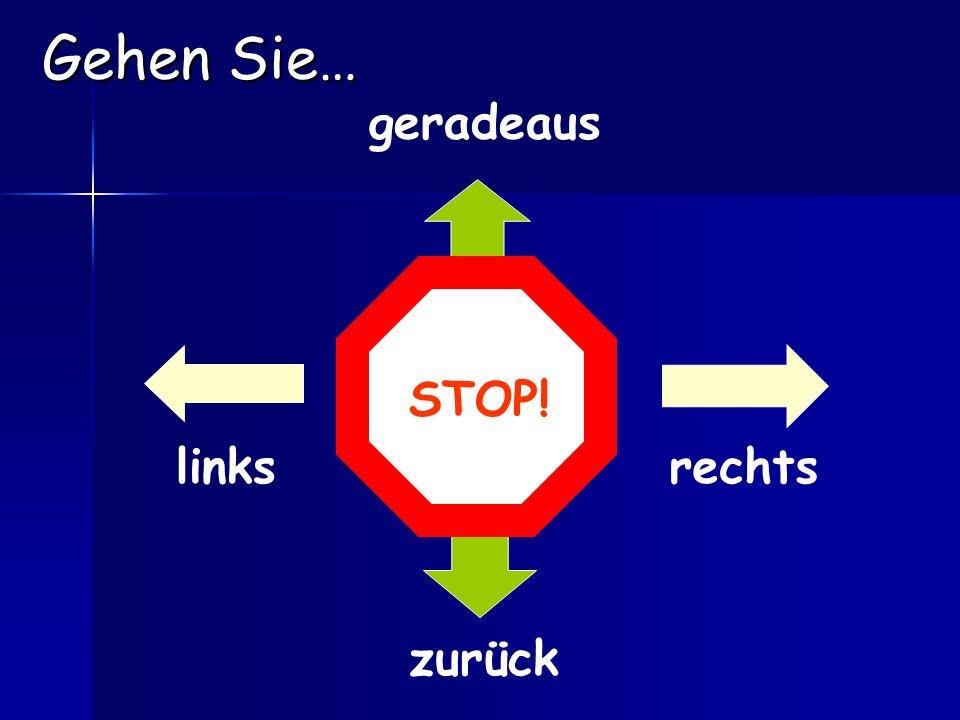 Gehen Sie… geradeaus STOP! links rechts zurück