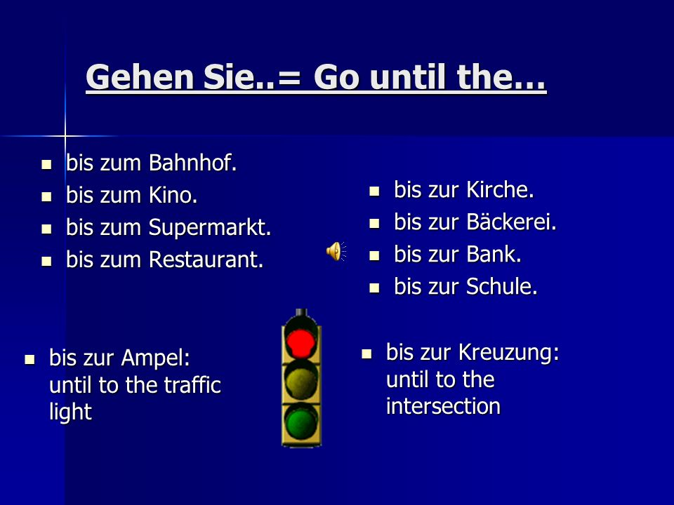 Gehen Sie..= Go until the…