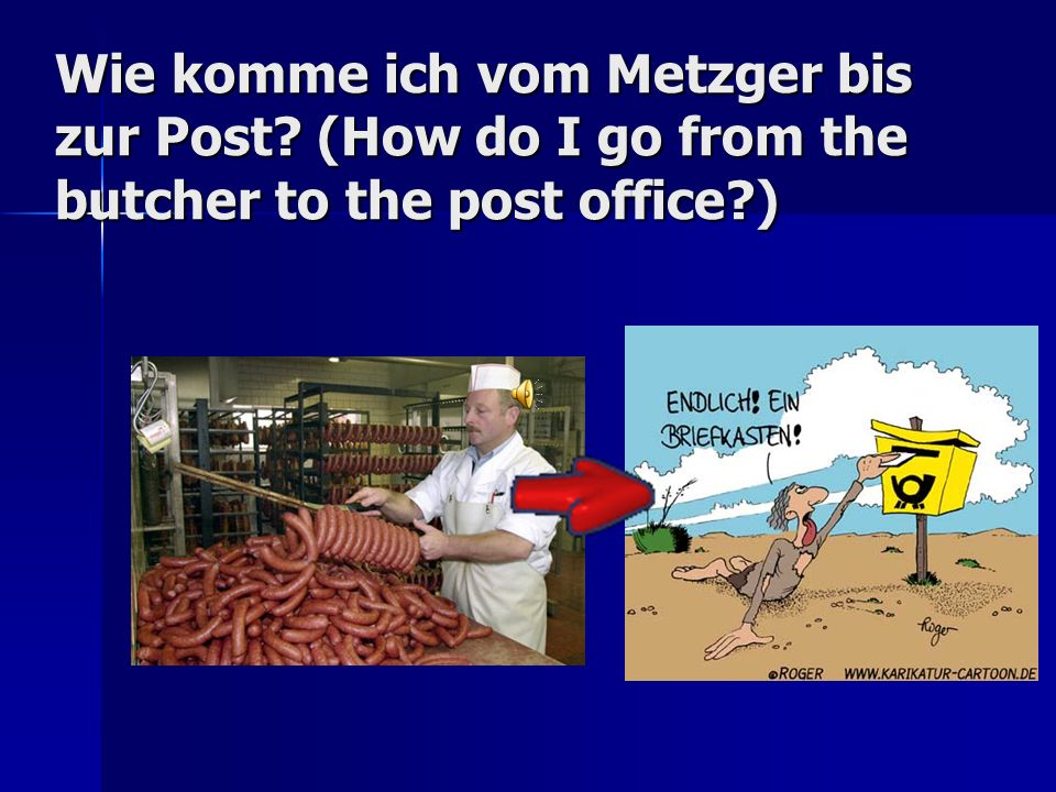 Wie komme ich vom Metzger bis zur Post