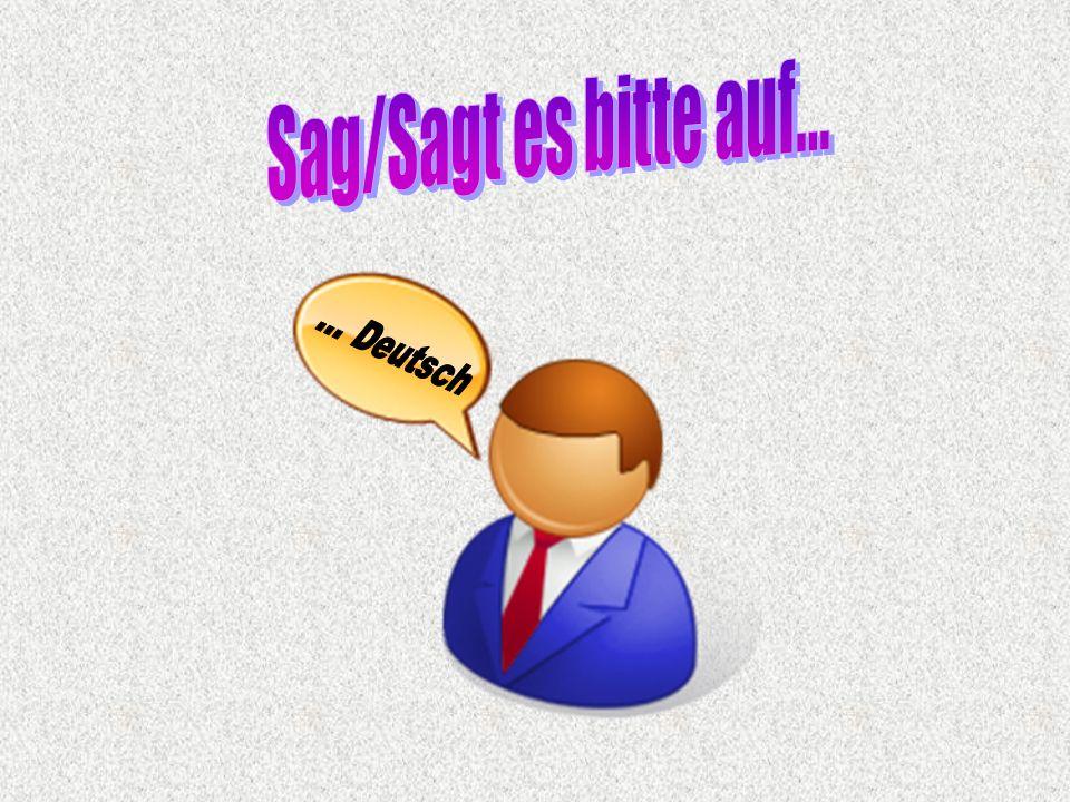 Sag/Sagt es bitte auf... ... Deutsch