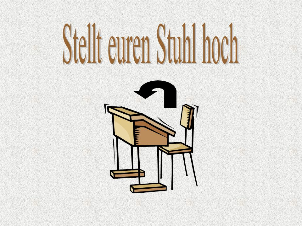 Stellt euren Stuhl hoch