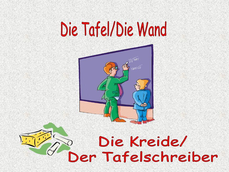 Die Tafel/Die Wand Die Kreide/ Der Tafelschreiber