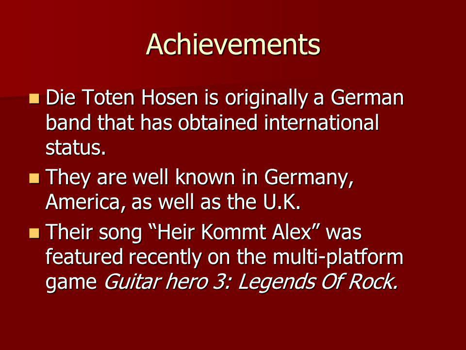 Achievements Die Toten Hosen is originally a German band that has obtained international status.