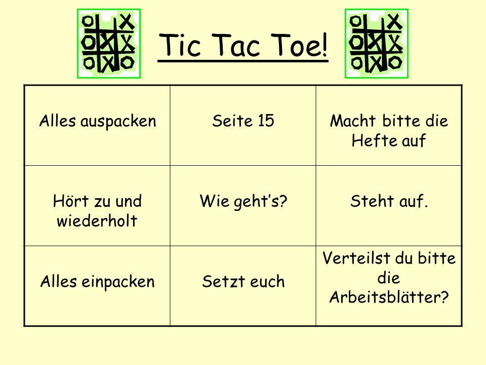 Tic Tac Toe! Alles auspacken Seite 15 Macht bitte die Hefte auf