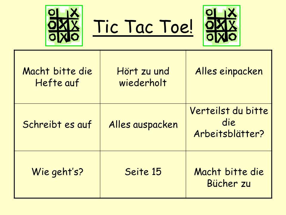 Tic Tac Toe! Macht bitte die Hefte auf Hört zu und wiederholt