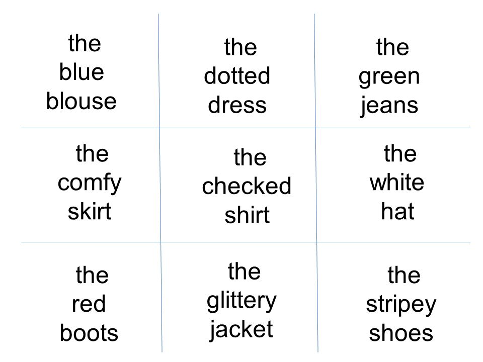 the blue blousethe dotted dress. the green jeans. the comfy skirt. the white. hat. the checked shirt.