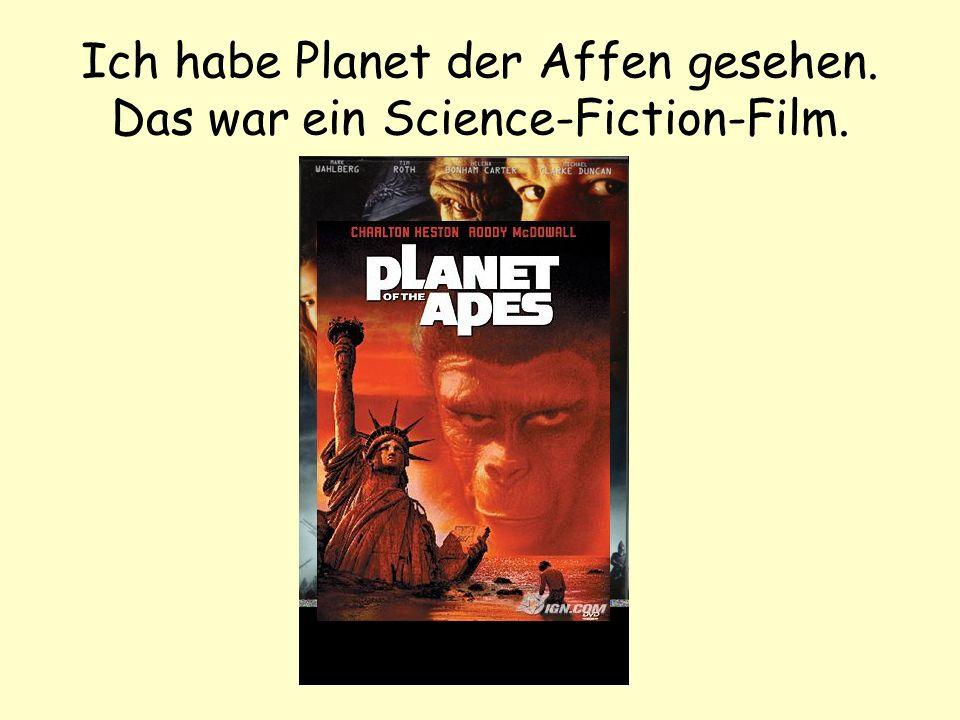 Ich habe Planet der Affen gesehen. Das war ein Science-Fiction-Film.
