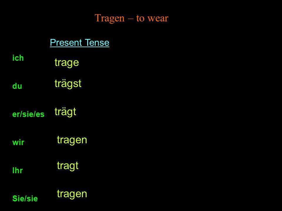 Tragen – to wear trage trägst trägt tragen tragt tragen Present Tense