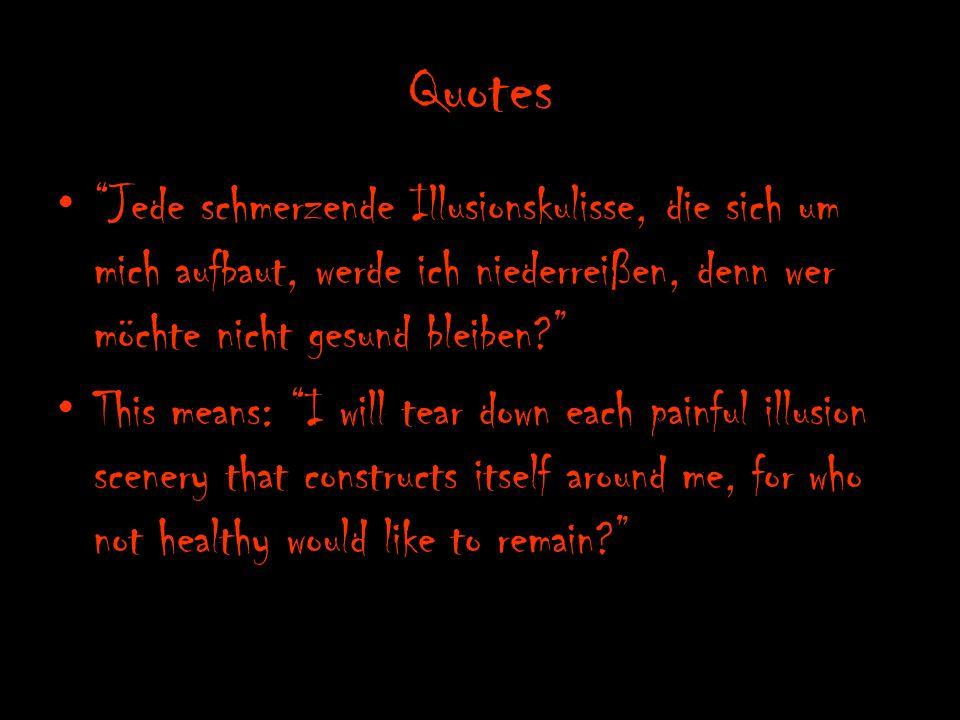 Quotes Jede schmerzende Illusionskulisse, die sich um mich aufbaut, werde ich niederreißen, denn wer möchte nicht gesund bleiben