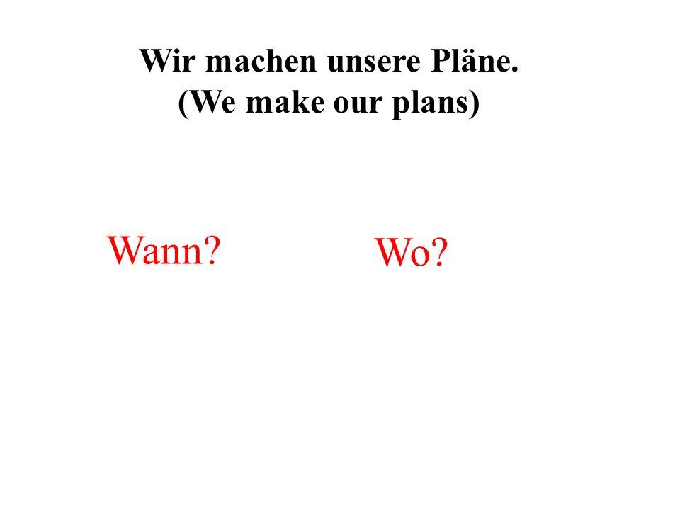 Wir machen unsere Pläne.