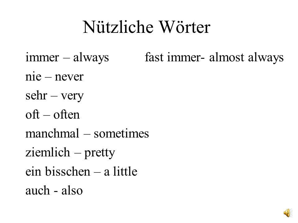Nützliche Wörter immer – always fast immer- almost always nie – never