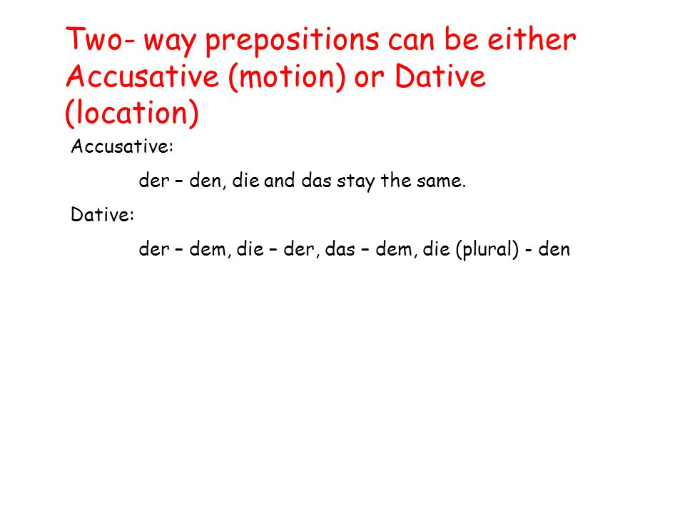 Two- way prepositions can be either Accusative (motion) or Dative (location)