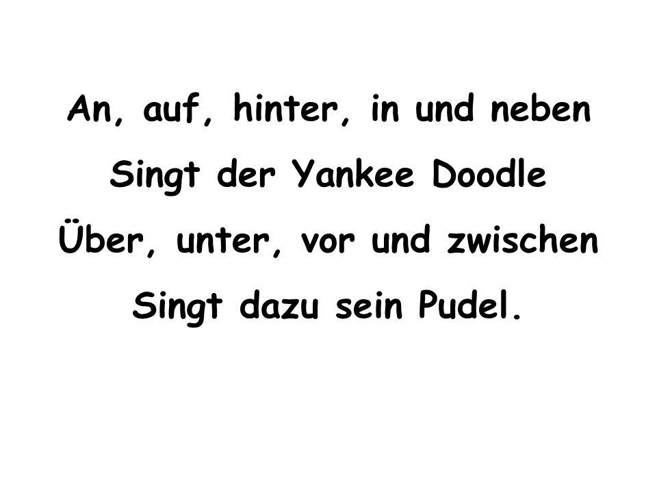 An, auf, hinter, in und neben Singt der Yankee Doodle