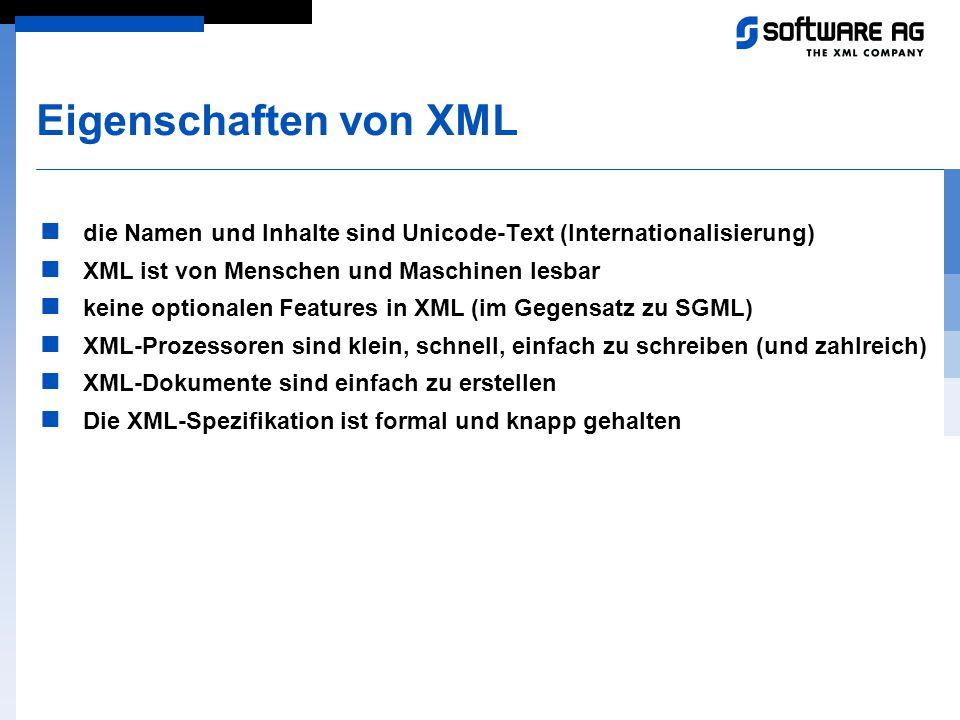 Eigenschaften von XML die Namen und Inhalte sind Unicode-Text (Internationalisierung) XML ist von Menschen und Maschinen lesbar.