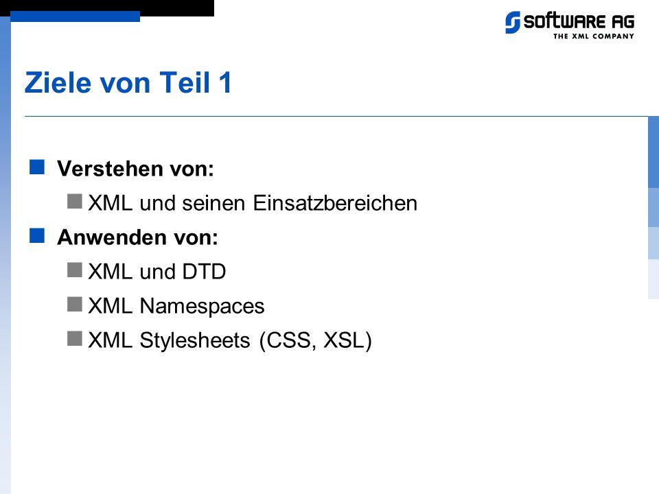 Ziele von Teil 1 Verstehen von: XML und seinen Einsatzbereichen