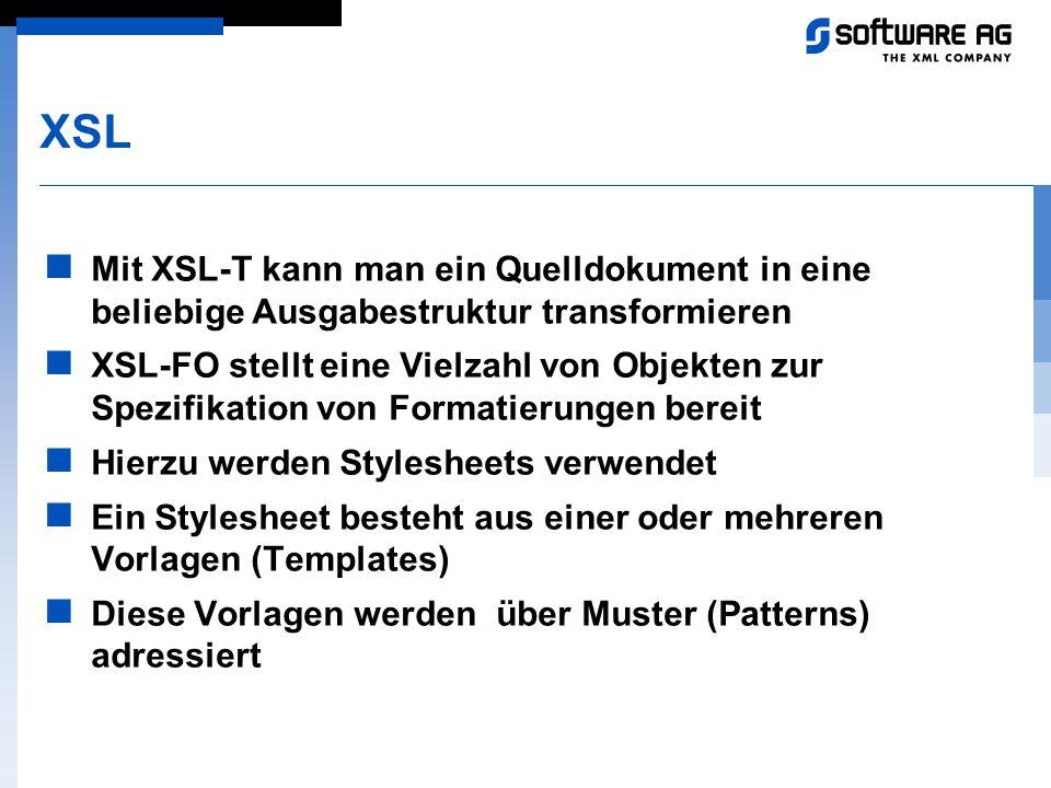XSL Mit XSL-T kann man ein Quelldokument in eine beliebige Ausgabestruktur transformieren.