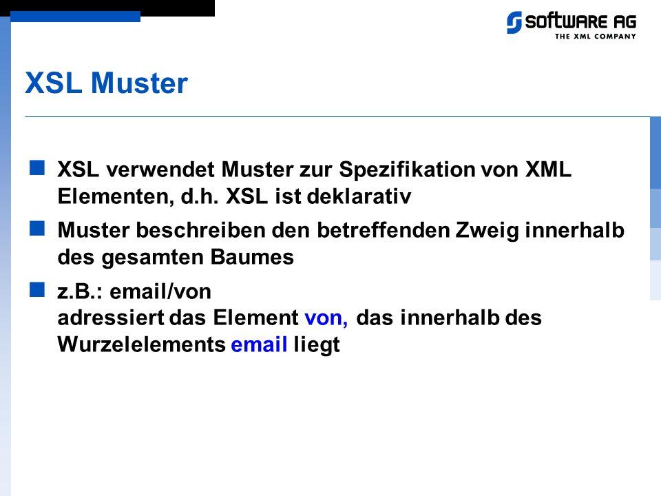 XSL Muster XSL verwendet Muster zur Spezifikation von XML Elementen, d.h. XSL ist deklarativ.