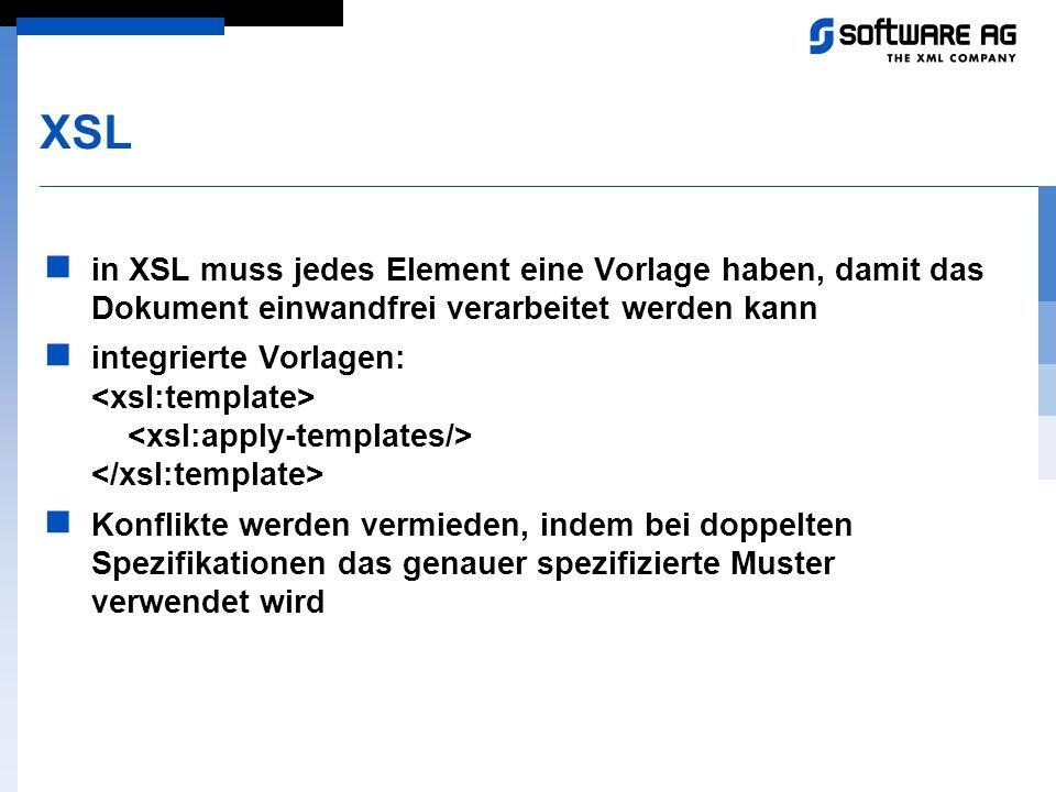 XSL in XSL muss jedes Element eine Vorlage haben, damit das Dokument einwandfrei verarbeitet werden kann.