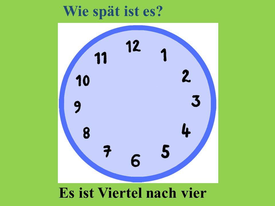 Wie spät ist es Es ist Viertel nach vier