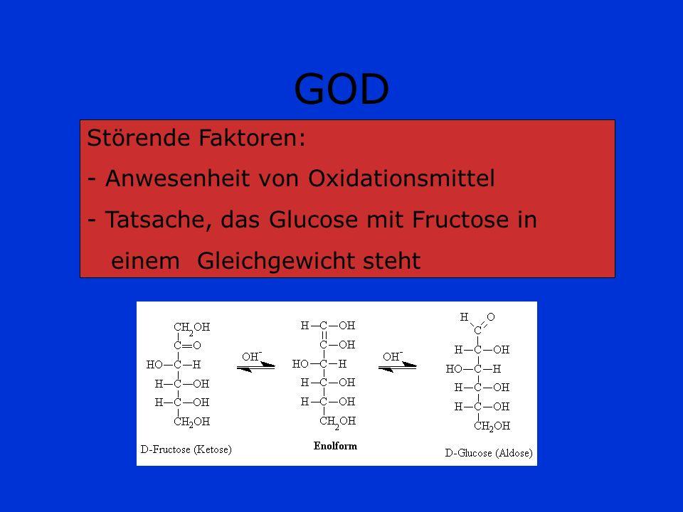 GOD Störende Faktoren: - Anwesenheit von Oxidationsmittel