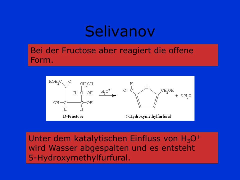 Selivanov Bei der Fructose aber reagiert die offene Form.
