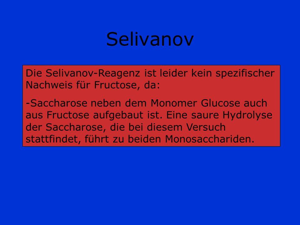SelivanovDie Selivanov-Reagenz ist leider kein spezifischer Nachweis für Fructose, da: