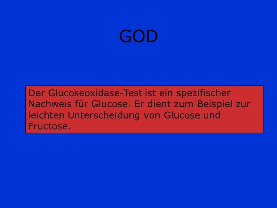 GOD Der Glucoseoxidase-Test ist ein spezifischer Nachweis für Glucose.
