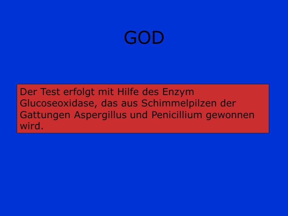 GOD Der Test erfolgt mit Hilfe des Enzym Glucoseoxidase, das aus Schimmelpilzen der Gattungen Aspergillus und Penicillium gewonnen wird.