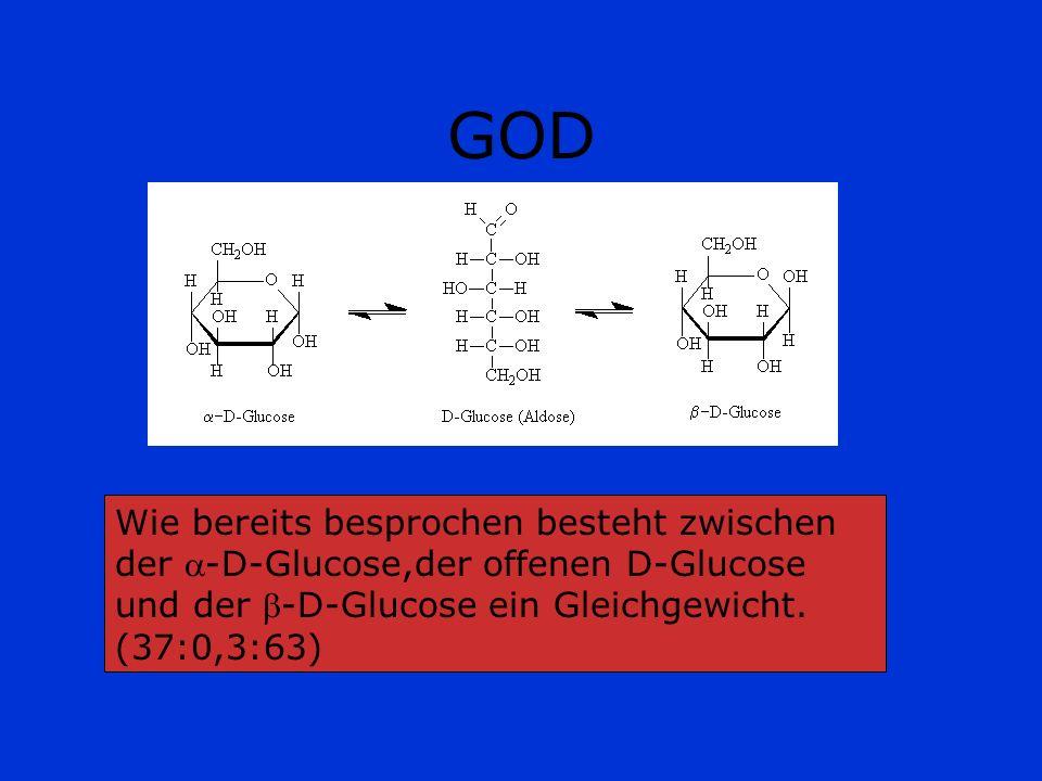 GOD Wie bereits besprochen besteht zwischen der -D-Glucose,der offenen D-Glucose und der -D-Glucose ein Gleichgewicht.