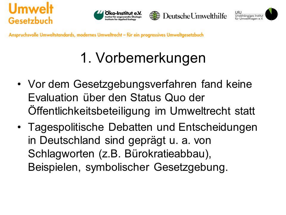 1. Vorbemerkungen Vor dem Gesetzgebungsverfahren fand keine Evaluation über den Status Quo der Öffentlichkeitsbeteiligung im Umweltrecht statt.