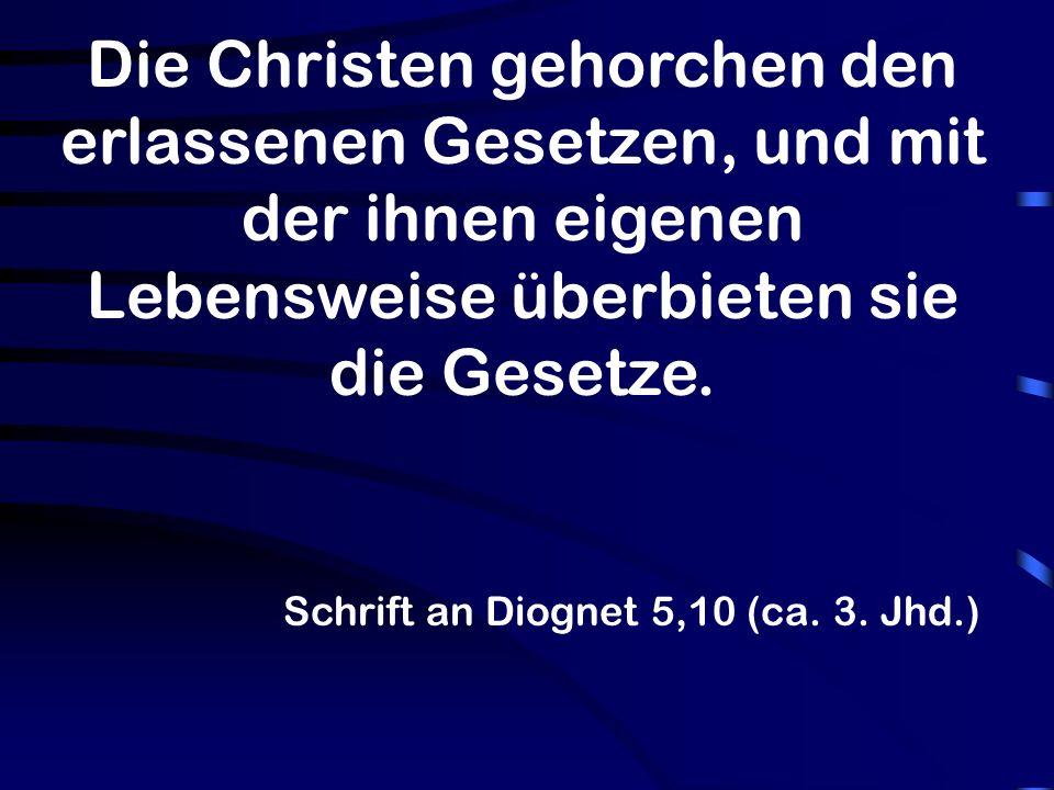 Die Christen gehorchen den erlassenen Gesetzen, und mit der ihnen eigenen Lebensweise überbieten sie die Gesetze.
