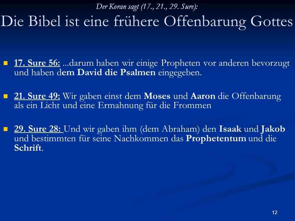 Der Koran sagt (17., 21., 29. Sure): Die Bibel ist eine frühere Offenbarung Gottes