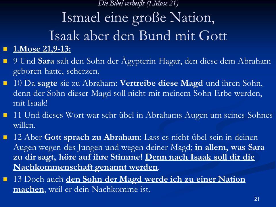 Die Bibel verheißt (1.Mose 21) Ismael eine große Nation, Isaak aber den Bund mit Gott